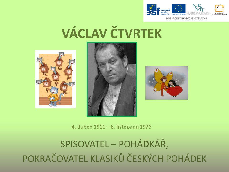 VÁCLAV ČTVRTEK SPISOVATEL – POHÁDKÁŘ, POKRAČOVATEL KLASIKŮ ČESKÝCH POHÁDEK 4.