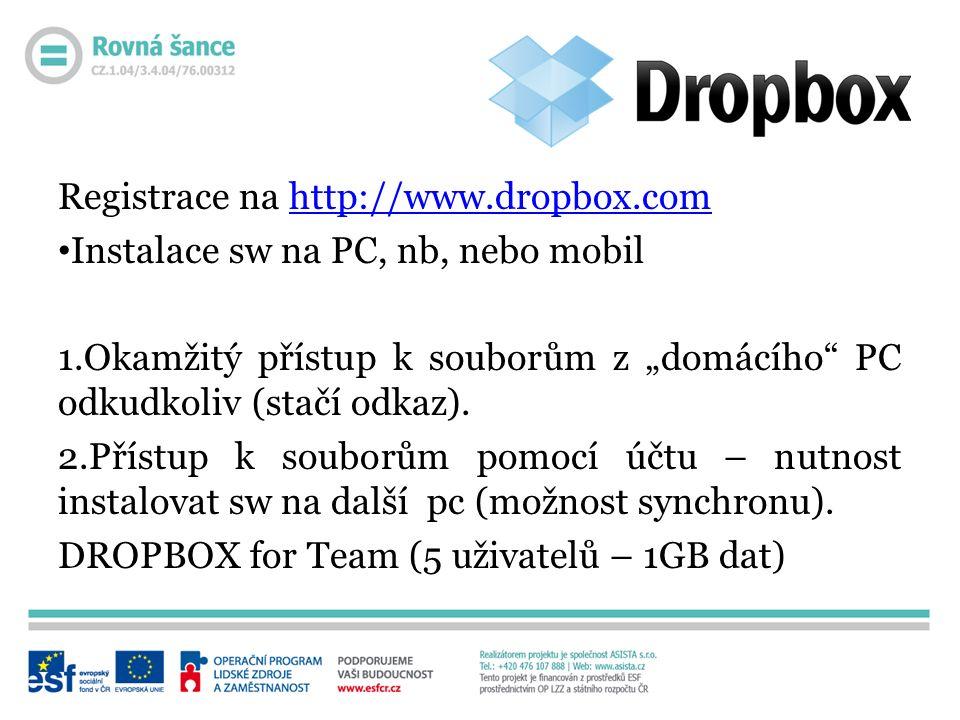 """Registrace na http://www.dropbox.comhttp://www.dropbox.com Instalace sw na PC, nb, nebo mobil 1.Okamžitý přístup k souborům z """"domácího PC odkudkoliv (stačí odkaz)."""
