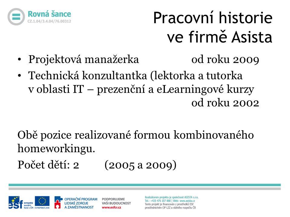Projektová manažerkaod roku 2009 Technická konzultantka (lektorka a tutorka v oblasti IT – prezenční a eLearningové kurzy od roku 2002 Obě pozice real