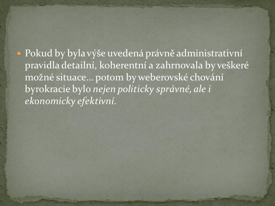 Pokud by byla výše uvedená právně administrativní pravidla detailní, koherentní a zahrnovala by veškeré možné situace… potom by weberovské chování byrokracie bylo nejen politicky správné, ale i ekonomicky efektivní.