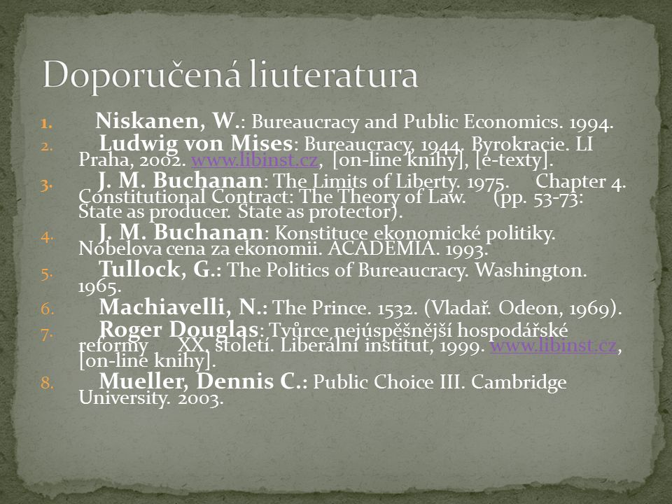 1.Niskanen, W.: Bureaucracy and Public Economics.