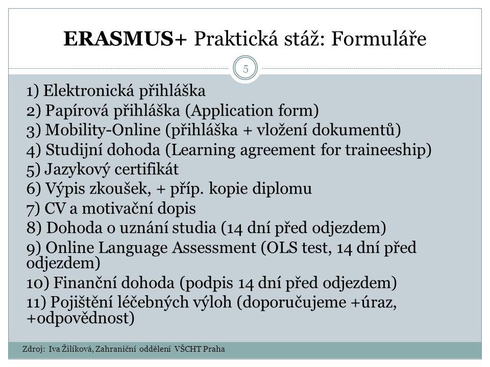 ERASMUS+ Praktická stáž: Formuláře 5 1) Elektronická přihláška 2) Papírová přihláška (Application form) 3) Mobility-Online (přihláška + vložení dokumentů) 4) Studijní dohoda (Learning agreement for traineeship) 5) Jazykový certifikát 6) Výpis zkoušek, + příp.