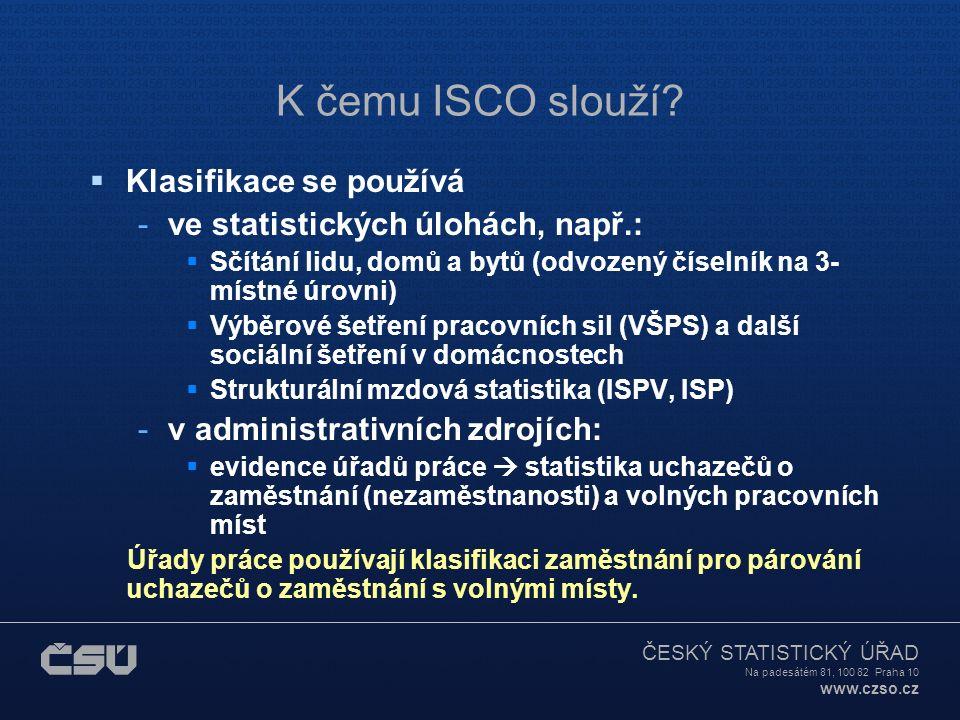 ČESKÝ STATISTICKÝ ÚŘAD Na padesátém 81, 100 82 Praha 10 www.czso.cz K čemu ISCO slouží.