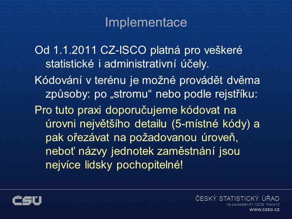 ČESKÝ STATISTICKÝ ÚŘAD Na padesátém 81, 100 82 Praha 10 www.czso.cz Implementace Od 1.1.2011 CZ-ISCO platná pro veškeré statistické i administrativní účely.