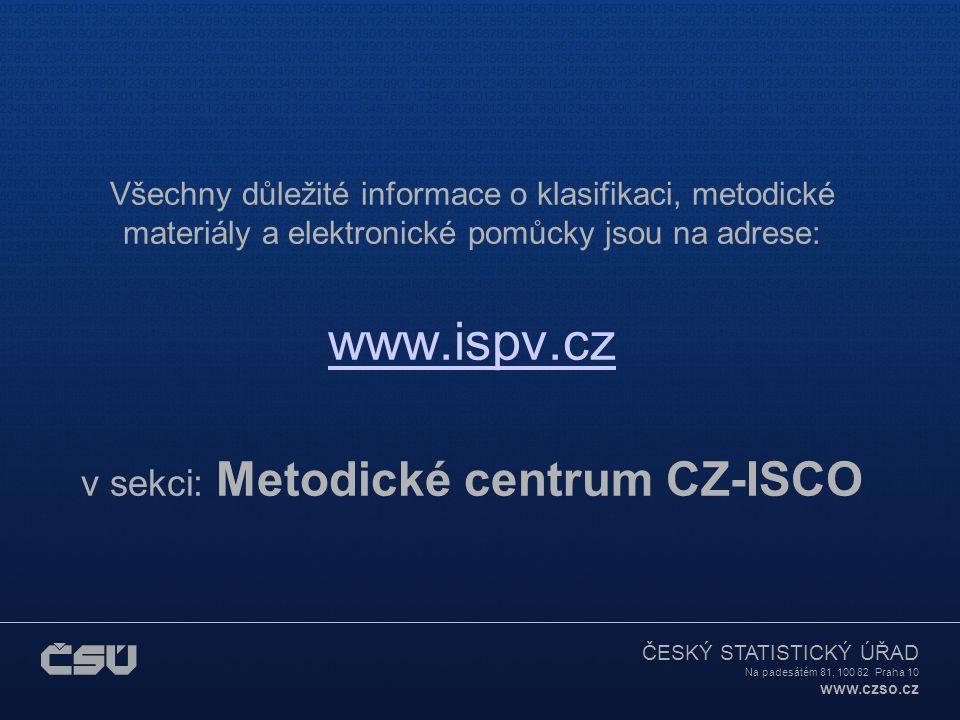 ČESKÝ STATISTICKÝ ÚŘAD Na padesátém 81, 100 82 Praha 10 www.czso.cz Všechny důležité informace o klasifikaci, metodické materiály a elektronické pomůcky jsou na adrese: www.ispv.cz v sekci: Metodické centrum CZ-ISCO www.ispv.cz