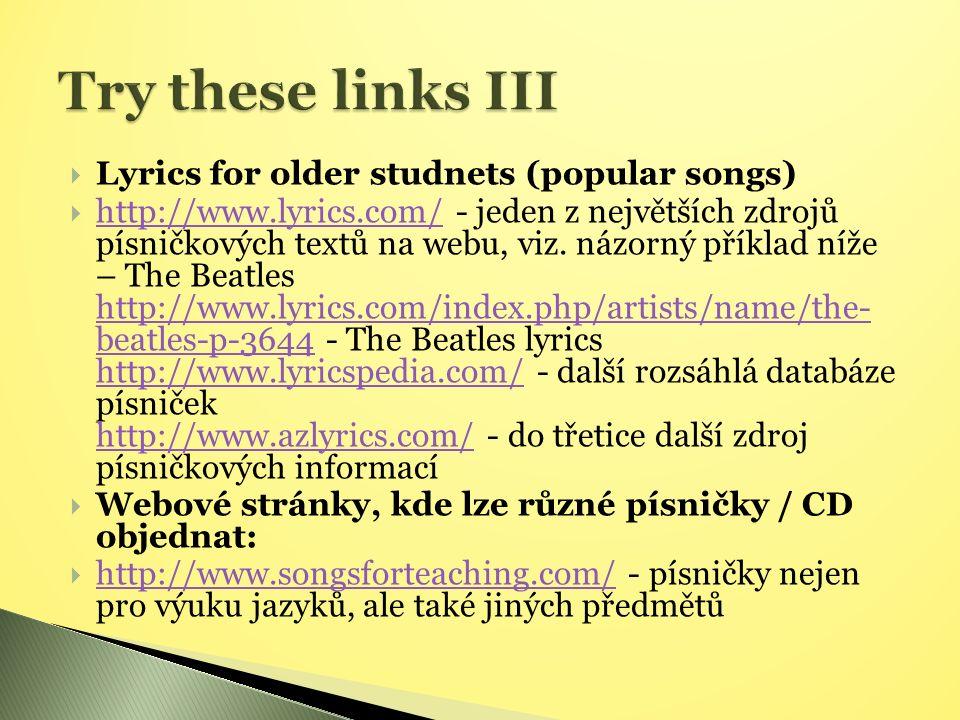  Lyrics for older studnets (popular songs)  http://www.lyrics.com/ - jeden z největších zdrojů písničkových textů na webu, viz.