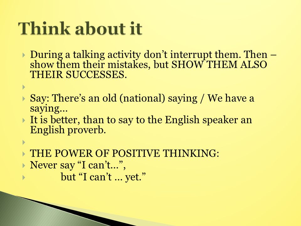  During a talking activity don't interrupt them.