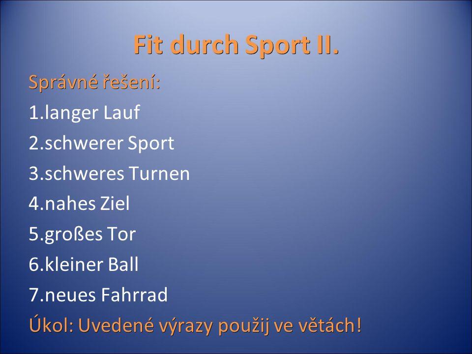 Fit durch Sport II. Správné řešení: 1.langer Lauf 2.schwerer Sport 3.schweres Turnen 4.nahes Ziel 5.großes Tor 6.kleiner Ball 7.neues Fahrrad Úkol: Uv