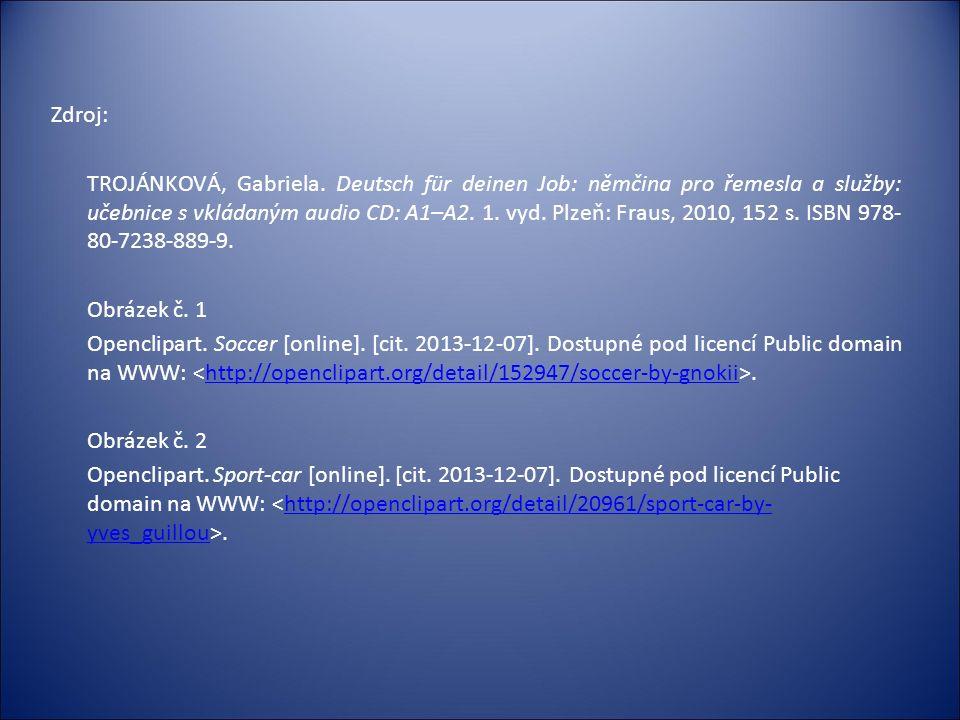 Zdroj: TROJÁNKOVÁ, Gabriela. Deutsch für deinen Job: němčina pro řemesla a služby: učebnice s vkládaným audio CD: A1–A2. 1. vyd. Plzeň: Fraus, 2010, 1