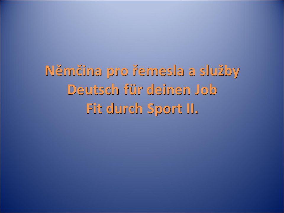 Němčina pro řemesla a služby Deutsch für deinen Job Fit durch Sport II.