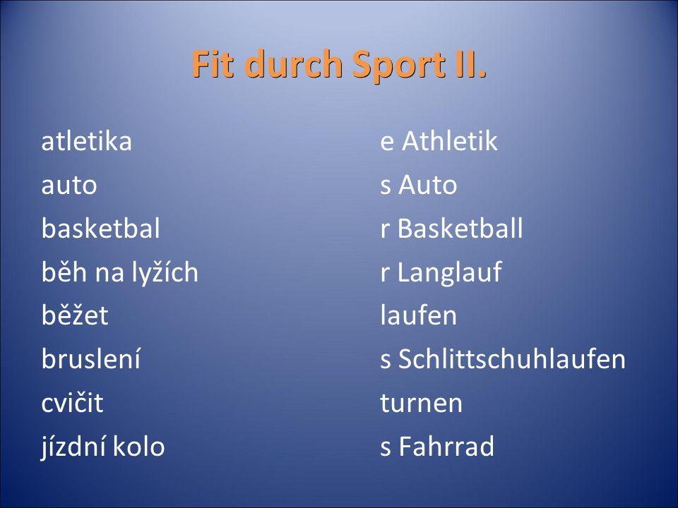 Fit durch Sport II.Přeložte (použijte podstatná jména bez členu): 1.