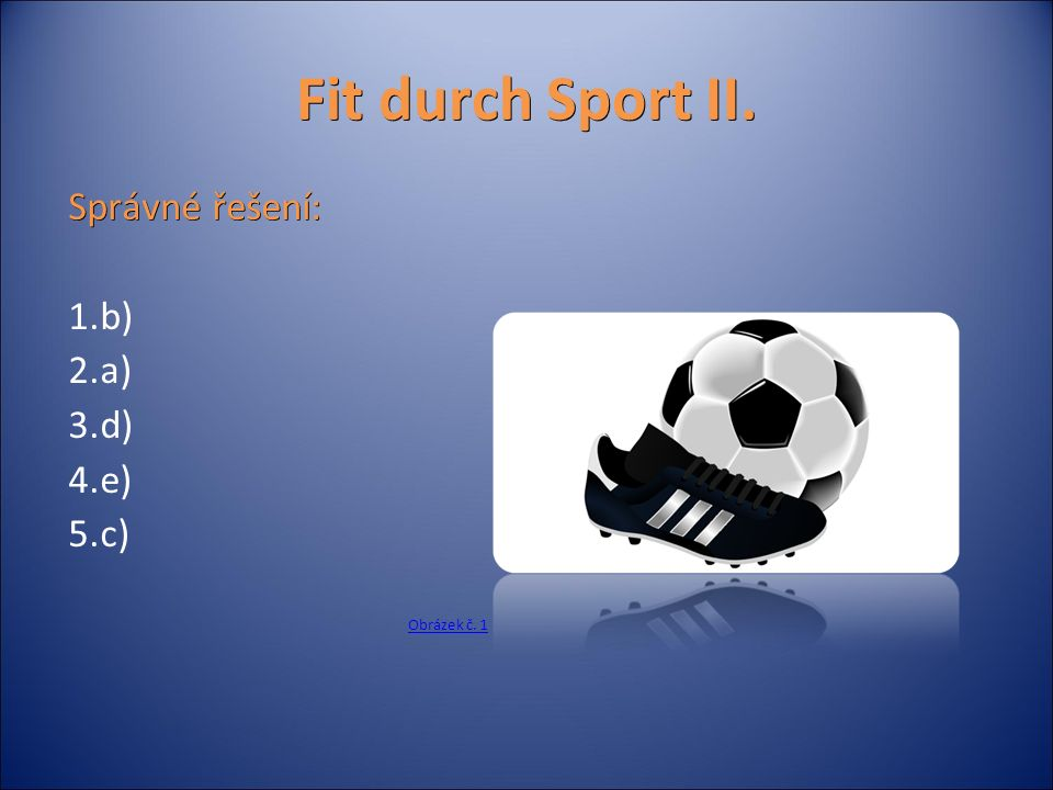 Fit durch Sport II. Správné řešení: 1.b) 2.a) 3.d) 4.e) 5.c) Obrázek č. 1