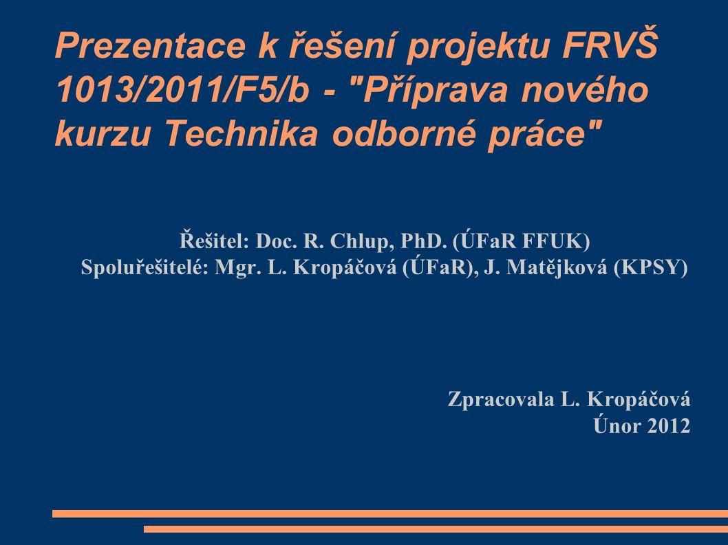 Prezentace k řešení projektu FRVŠ 1013/2011/F5/b - Příprava nového kurzu Technika odborné práce Řešitel: Doc.