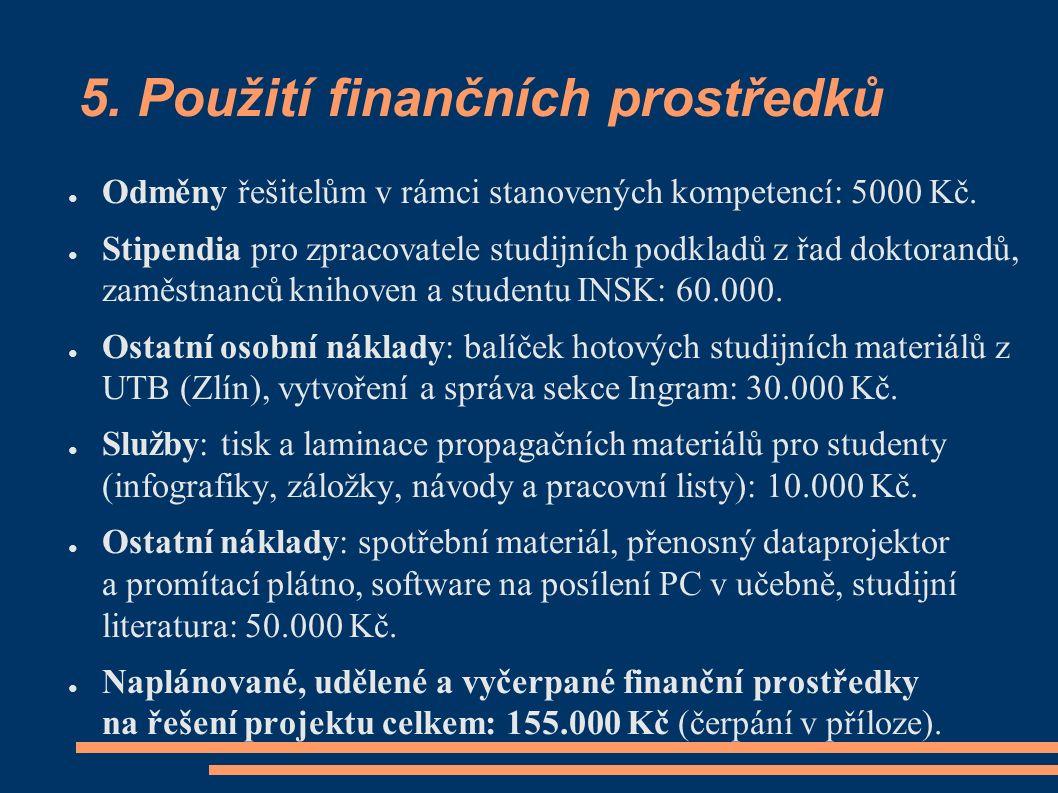 5. Použití finančních prostředků ● Odměny řešitelům v rámci stanovených kompetencí: 5000 Kč. ● Stipendia pro zpracovatele studijních podkladů z řad do