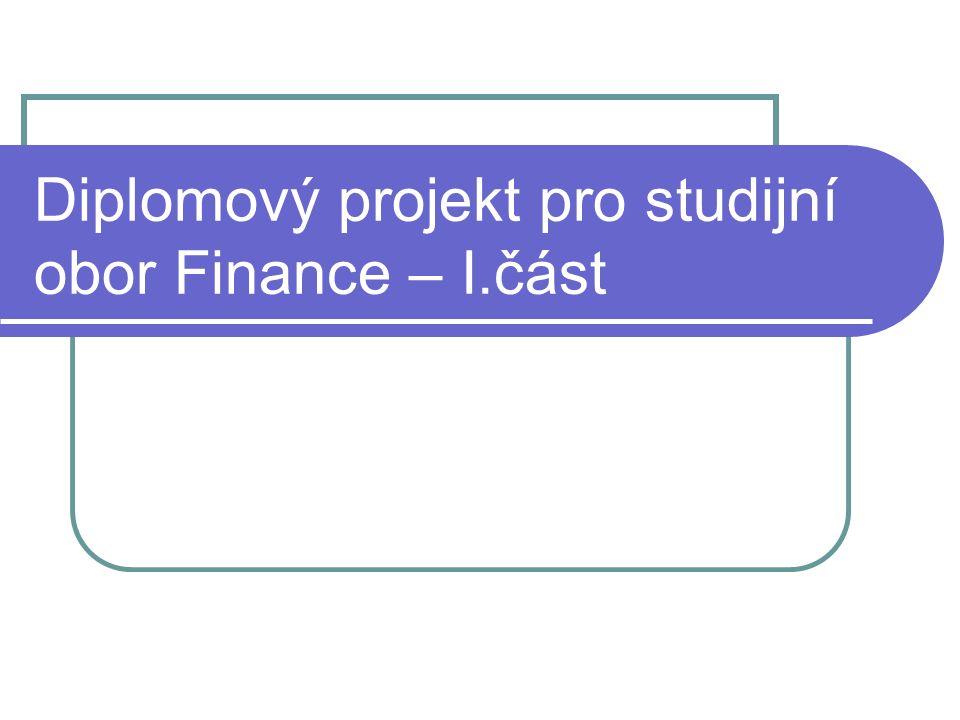 Diplomový projekt pro studijní obor Finance – I.část