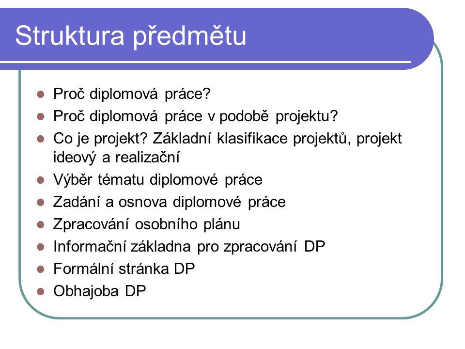 Struktura předmětu Proč diplomová práce. Proč diplomová práce v podobě projektu.