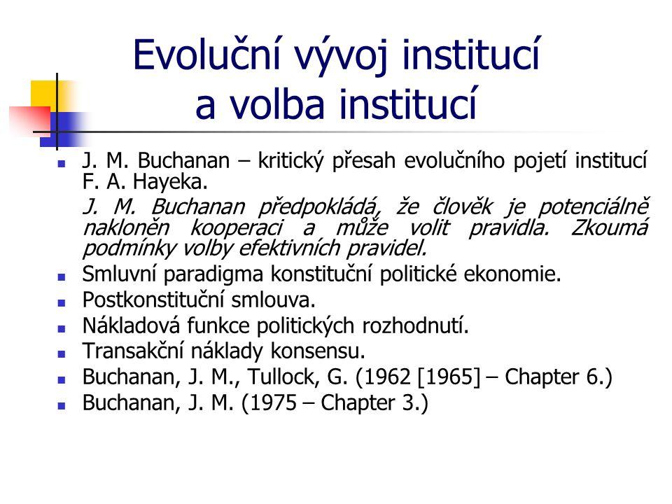 Evoluční vývoj institucí a volba institucí J. M. Buchanan – kritický přesah evolučního pojetí institucí F. A. Hayeka. J. M. Buchanan předpokládá, že č