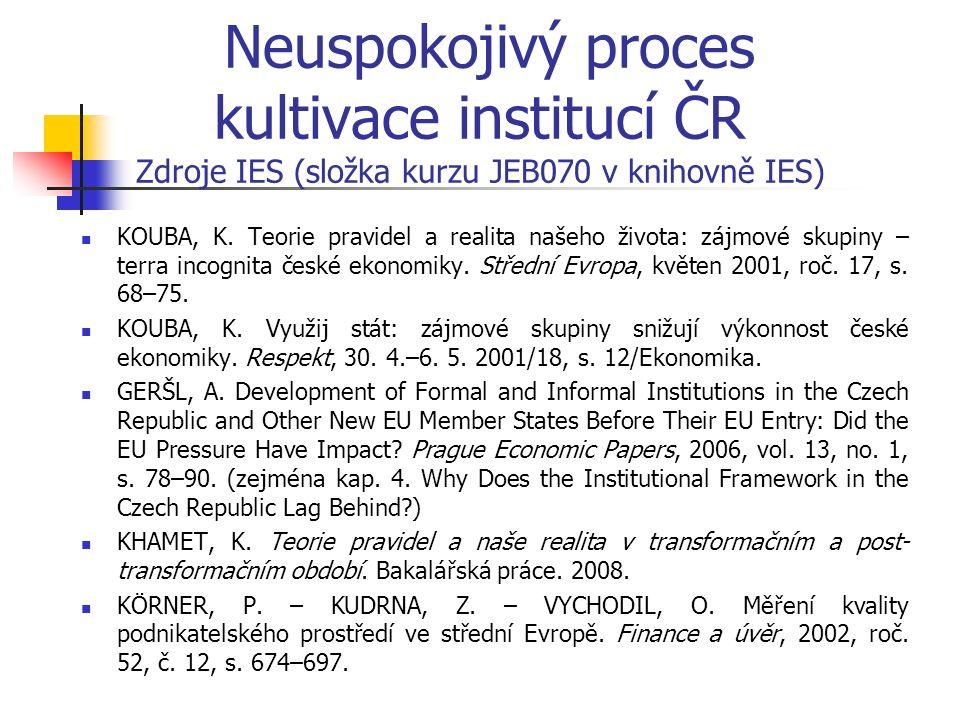 Neuspokojivý proces kultivace institucí ČR Zdroje IES (složka kurzu JEB070 v knihovně IES) KOUBA, K.