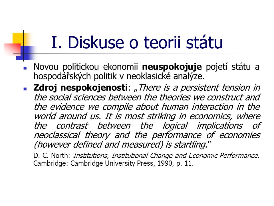 """I. Diskuse o teorii státu Novou politickou ekonomii neuspokojuje pojetí státu a hospodářských politik v neoklasické analýze. Zdroj nespokojenosti: """"Th"""