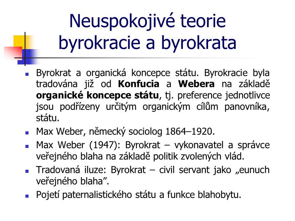 Neuspokojivé teorie byrokracie a byrokrata Byrokrat a organická koncepce státu. Byrokracie byla tradována již od Konfucia a Webera na základě organick