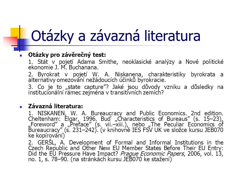 Otázky a závazná literatura Otázky pro závěrečný test: 1.Stát v pojetí Adama Smithe, neoklasické analýzy a Nové politické ekonomie J.