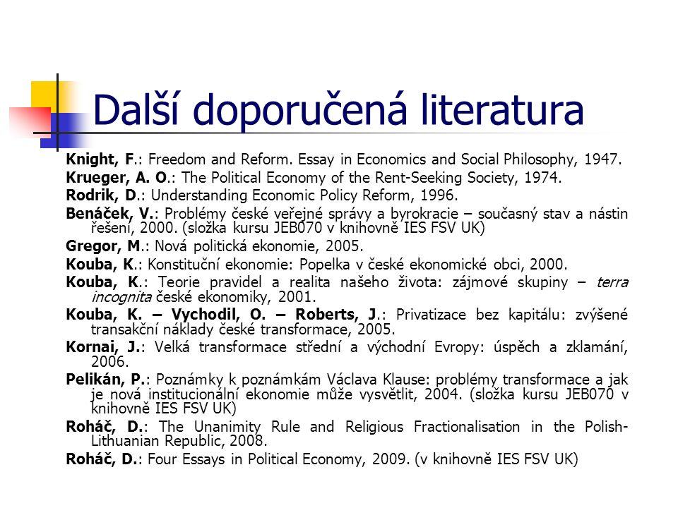 Další doporučená literatura Knight, F.: Freedom and Reform. Essay in Economics and Social Philosophy, 1947. Krueger, A. O.: The Political Economy of t