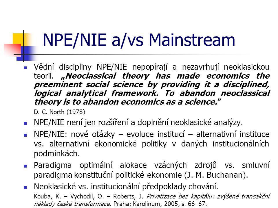 "NPE/NIE a/vs Mainstream Vědní discipliny NPE/NIE nepopírají a nezavrhují neoklasickou teorii. ""Neoclassical theory has made economics the preeminent s"