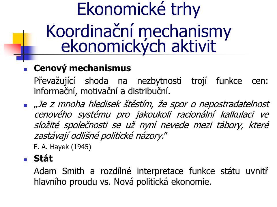 Ekonomické trhy Koordinační mechanismy ekonomických aktivit Cenový mechanismus Převažující shoda na nezbytnosti trojí funkce cen: informační, motivačn