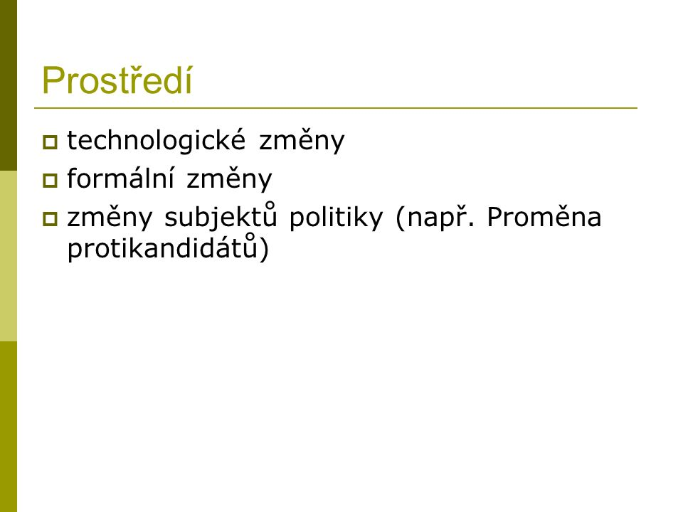 Prostředí  technologické změny  formální změny  změny subjektů politiky (např.