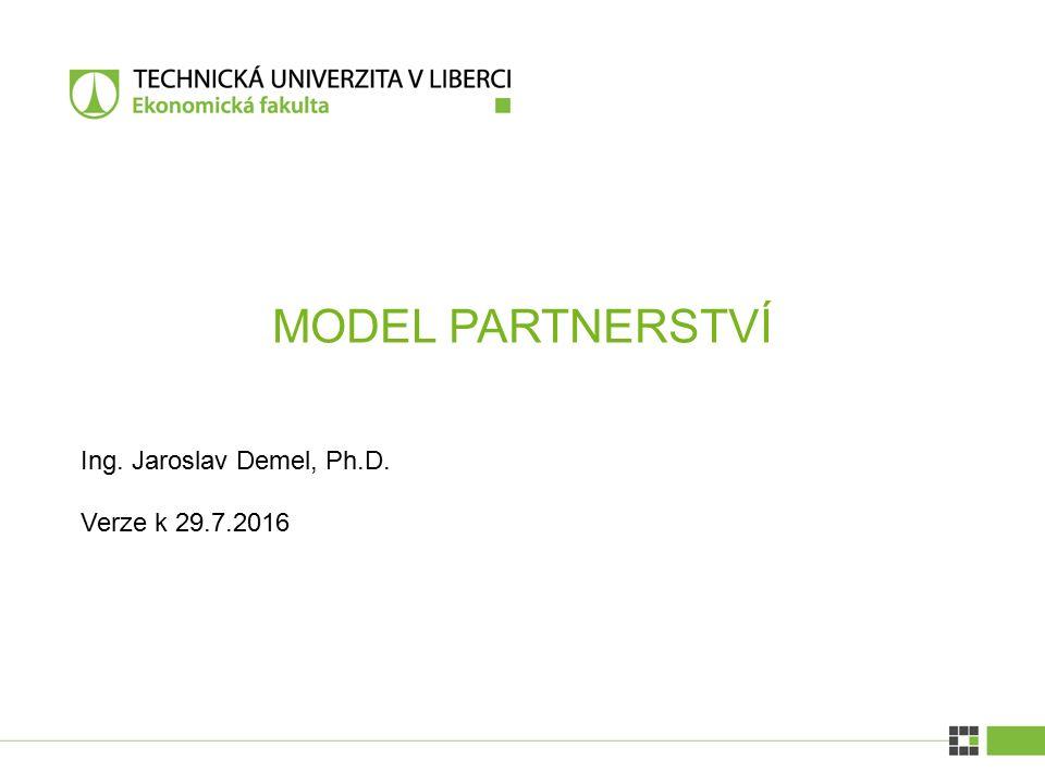 Model spolupráce EF TUL s praxí na principech partnerství | verze 29.7.2016 Partnerství je volba, která vztah partnerů naplňuje motivací a odpovědností bez pocitu vynucené povinnosti.