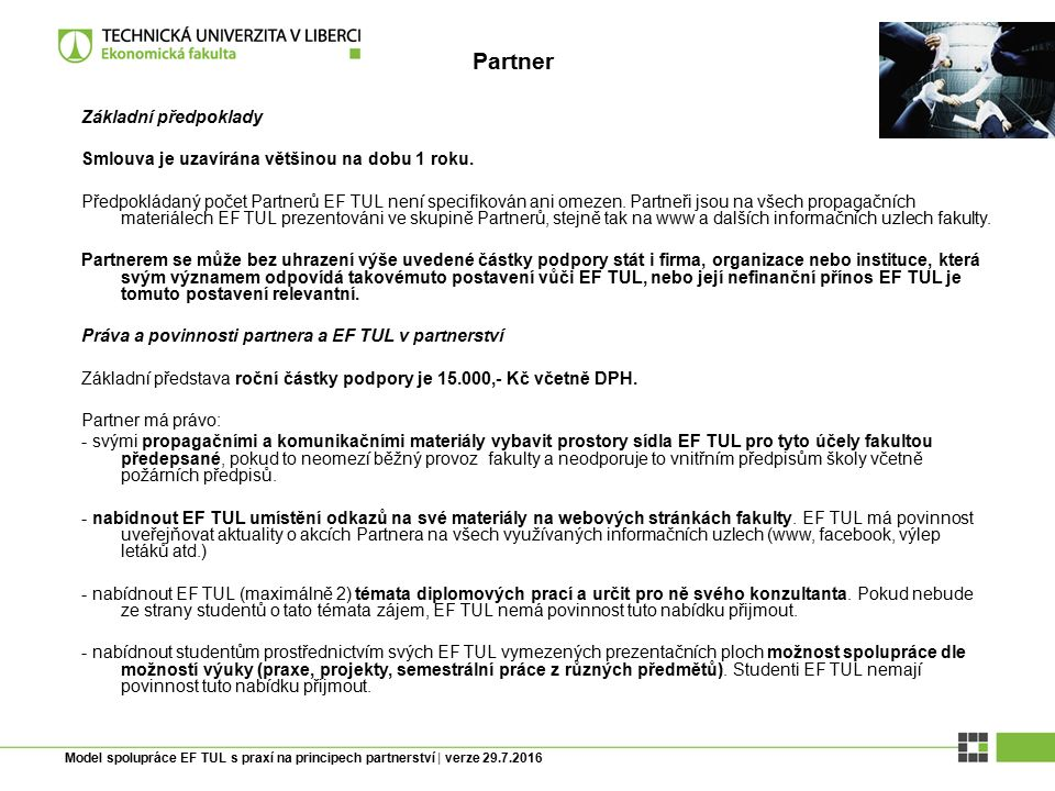 Model spolupráce EF TUL s praxí na principech partnerství | verze 29.7.2016 Základní předpoklady Hlavní partner svým významem a prestiží odpovídá takovémuto postavení vůči EF TUL.