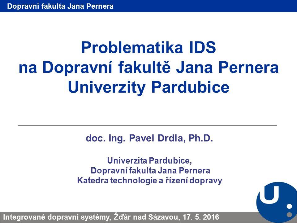 Problematika IDS na Dopravní fakultě Jana Pernera Univerzity Pardubice doc.