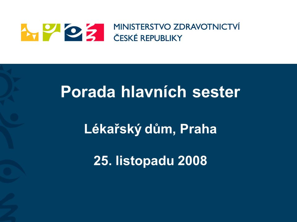 Program porady hlavních sester 25.listopadu 2008 Lékařský dům Praha 2, Sokolská ul.
