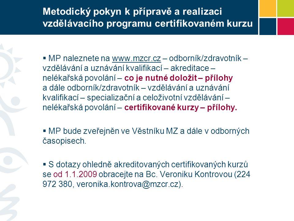 Metodický pokyn k přípravě a realizaci vzdělávacího programu certifikovaném kurzu  MP naleznete na www.mzcr.cz – odborník/zdravotník – vzdělávání a uznávání kvalifikací – akreditace – nelékařská povolání – co je nutné doložit – přílohy a dále odborník/zdravotník – vzdělávání a uznávání kvalifikací – specializační a celoživotní vzdělávání – nelékařská povolání – certifikované kurzy – přílohy.www.mzcr.cz  MP bude zveřejněn ve Věstníku MZ a dále v odborných časopisech.