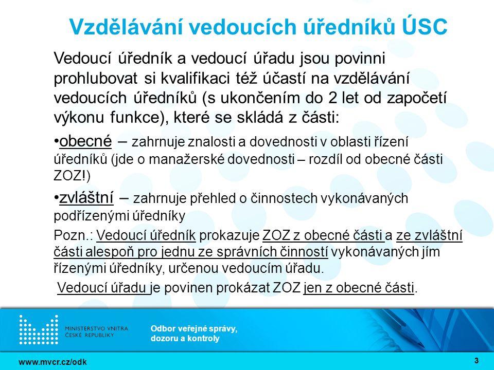 www.mvcr.cz/odk Odbor veřejné správy, dozoru a kontroly 14 Postup MV/ODK do budoucna při žádosti o akreditaci vzdělávacího programu stačí prostá kopie akreditace vzdělávací instituce, stanovení náležitostí osvědčení vydávaného akreditovanou institucí formou odkazu na prováděcí vyhlášku (dle předepsaných náležitostí lze pak určit, zda se jedná o osvědčení vydané v souladu se zákonem úředníkovi v rámci absolvovaného akreditovaného vzdělávacího programu, aby došlo k odlišení od vydávání osvědčení pro neúředníky resp.