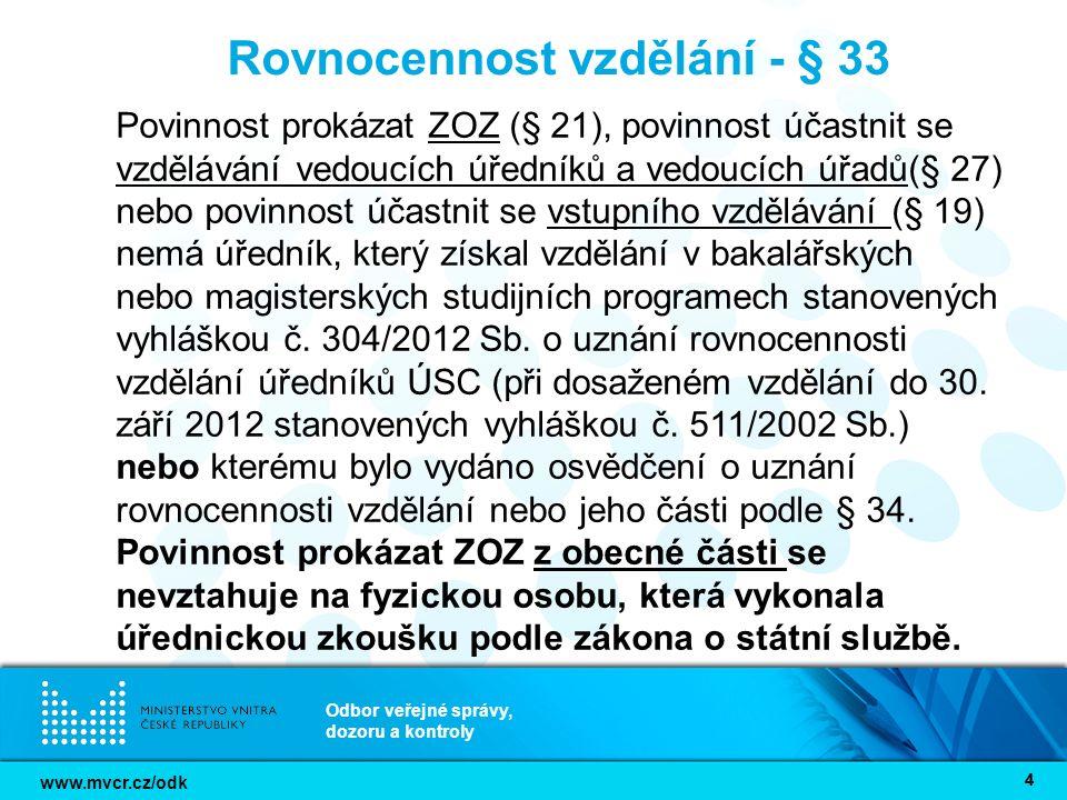 www.mvcr.cz/odk Odbor veřejné správy, dozoru a kontroly 15 Postup MV/ODK do budoucna (akreditace) Vypracovat analýzu cca 6000 vzdělávacích programů v rámci akreditací na tzv.