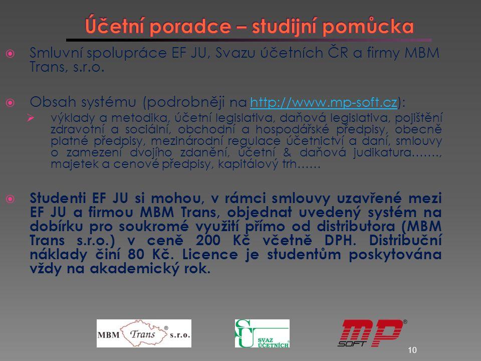 9  Akademická knihovna JU (http://www.lib.jcu.cz)http://www.lib.jcu.cz  MOODLE – e-learningový systém (http://moodle.ef.jcu.cz)http://moodle.ef.jcu.cz  Účetní poradce – informační systém pro oblast financí, účetnictví a daní.