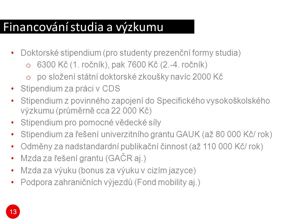 13 Doktorské stipendium (pro studenty prezenční formy studia) o 6300 Kč (1.