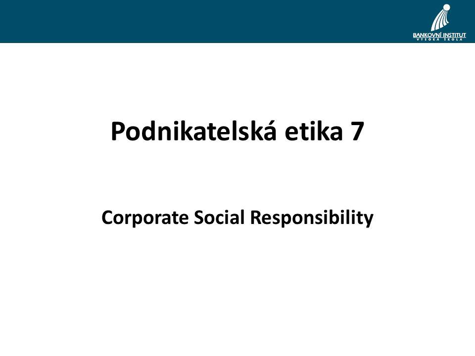 Společenská odpovědnost podniku Zakořenění ekonomicky, sociálně i ekologicky odpovědných principů do firemních strategií.