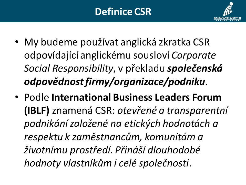 Definice CSR My budeme používat anglická zkratka CSR odpovídající anglickému sousloví Corporate Social Responsibility, v překladu společenská odpovědnost firmy/organizace/podniku.