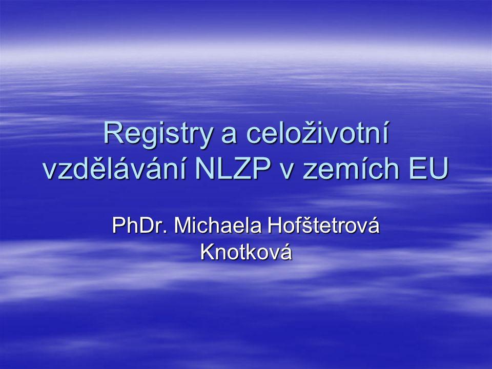 Registry a celoživotní vzdělávání NLZP v zemích EU PhDr. Michaela Hofštetrová Knotková