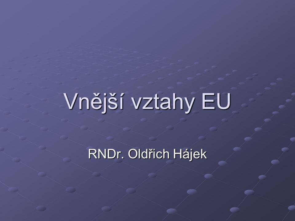 Vnější vztahy EU RNDr. Oldřich Hájek