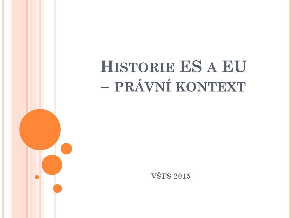 H ISTORIE ES A EU – PRÁVNÍ KONTEXT VŠFS 2015