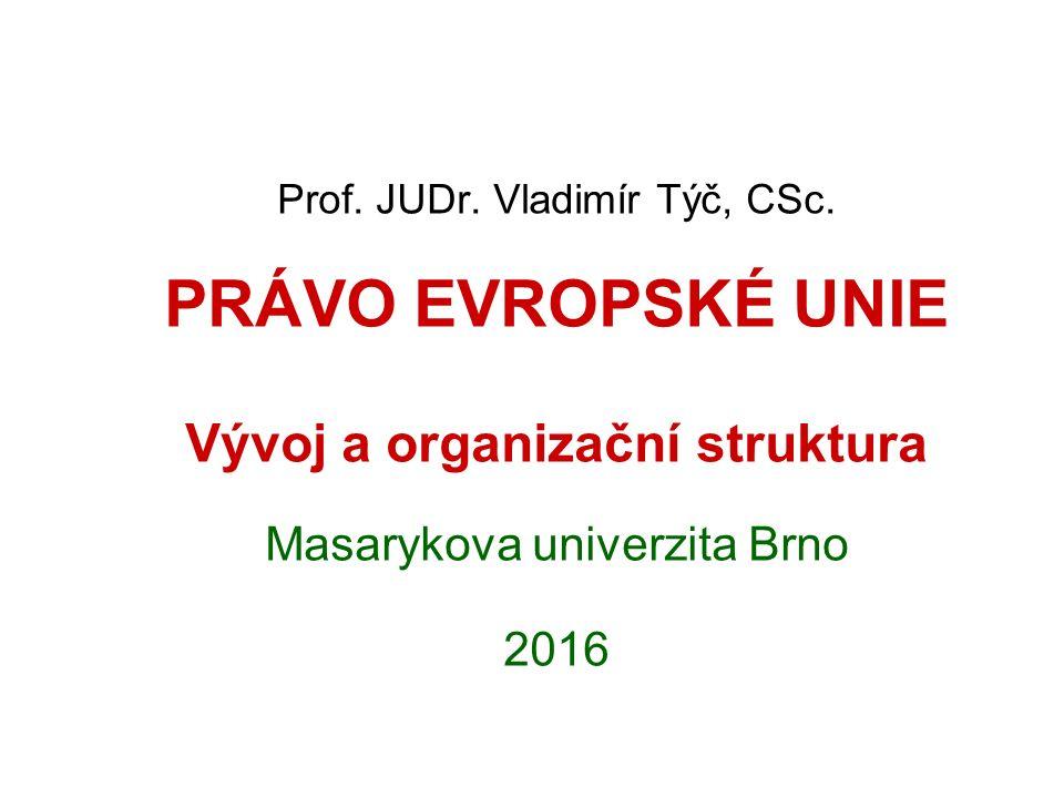 Prof. JUDr. Vladimír Týč, CSc. PRÁVO EVROPSKÉ UNIE Vývoj a organizační struktura Masarykova univerzita Brno 2016