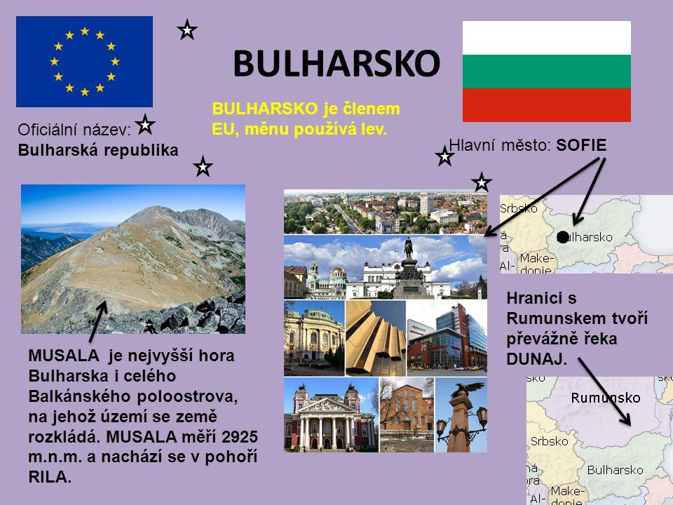 BULHARSKO Hlavní město: SOFIE Oficiální název: Bulharská republika BULHARSKO je členem EU, měnu používá lev. MUSALA je nejvyšší hora Bulharska i celéh