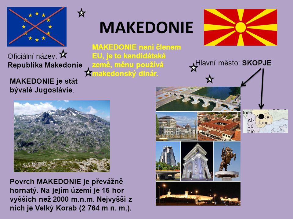 MAKEDONIE Hlavní město: SKOPJE Oficiální název: Republika Makedonie MAKEDONIE není členem EU, je to kandidátská země, měnu používá makedonský dinár.