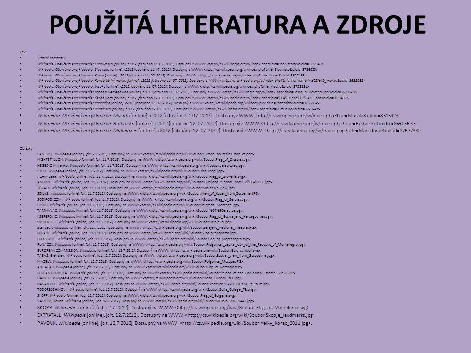 POUŽITÁ LITERATURA A ZDROJE Text Vlastní poznámky Wikipedie: Otevřená encyklopedie: Chorvatsko [online]. c2012 [citováno 11. 07. 2012]. Dostupný z WWW