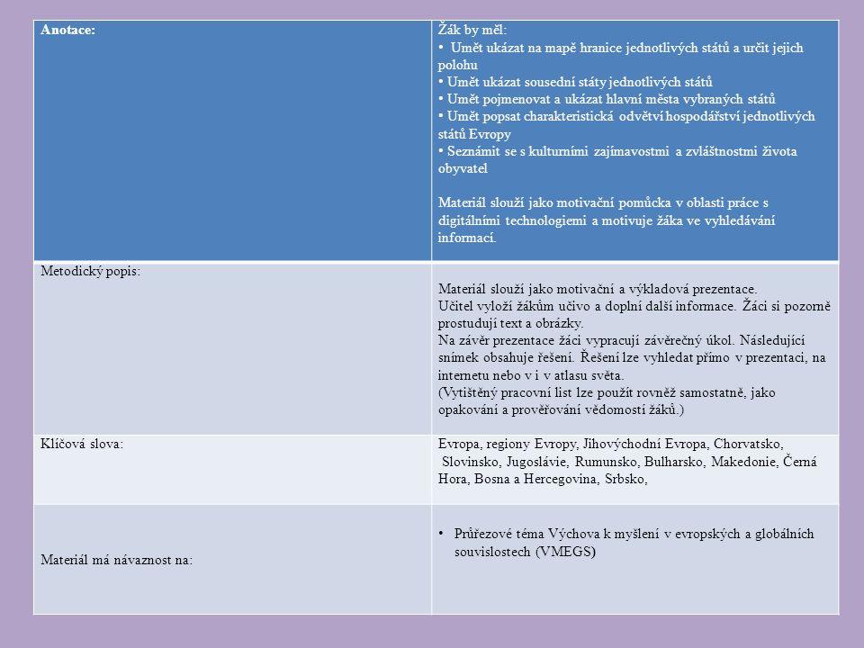 JIHOVÝCHODNÍ EVROPA CHORVATSKO – Záhřeb SLOVINSKO – Lublaň SRBSKO – Bělehrad BOSNA A HERCEGOVINA – Sarajevo ČERNÁ HORA – Podgorica RUMUNSKO – Bukurešť BULHARSKO – Sofie MAKEDONIE – Skopje Státy a jejich hlavní města: