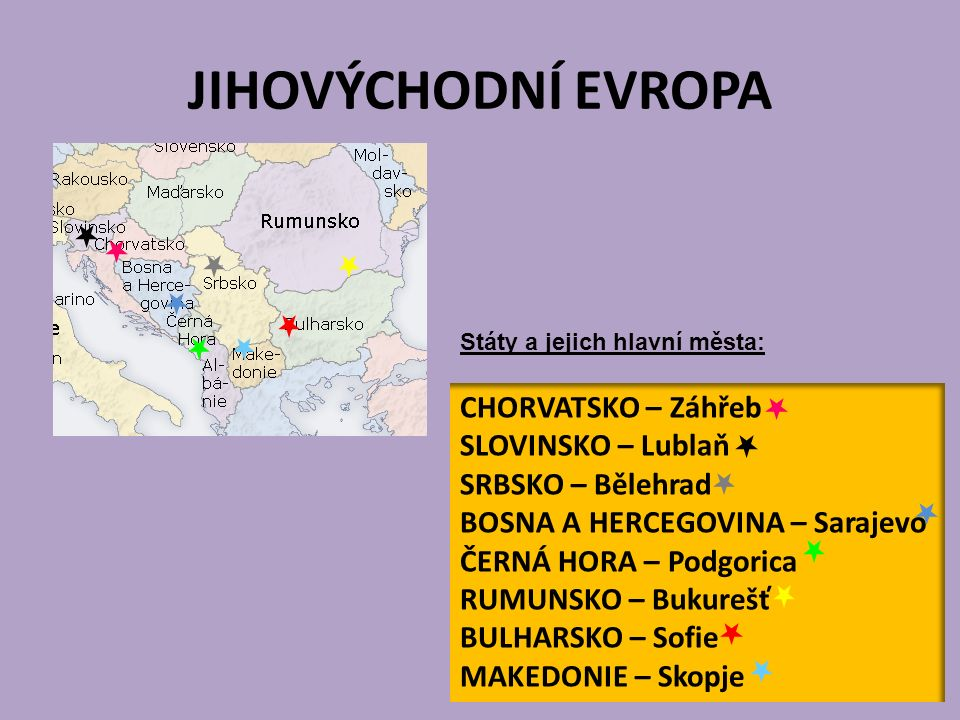 JIHOVÝCHODNÍ EVROPA CHORVATSKO – Záhřeb SLOVINSKO – Lublaň SRBSKO – Bělehrad BOSNA A HERCEGOVINA – Sarajevo ČERNÁ HORA – Podgorica RUMUNSKO – Bukurešť