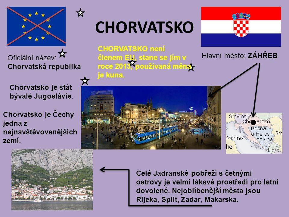 CHORVATSKO Hlavní město: ZÁHŘEB Oficiální název: Chorvatská republika CHORVATSKO není členem EU, stane se jím v roce 2013, používaná měna je kuna. Cho